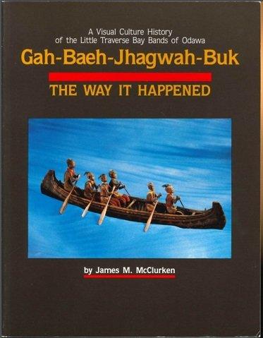 Gah-Baeh-Jhagwah-Buk: The Way It Happened- A Visual culture history of the Little Traverse Bay Bands of Odawa (Little Michigan Traverse Bay)