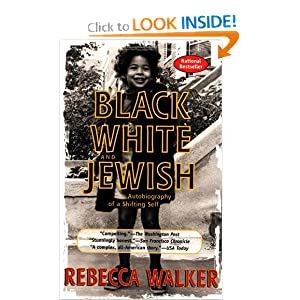 Black, White, and Jewish: Autobiography of a Shifting Self Rebecca Walker