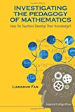 img - for Investigating The Pedagogy Of Mathematics: How Do Teachers Develop Their Knowledge? by Lianghuo Fan (2014-07-31) book / textbook / text book