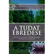 A tudat ébredése: Spirituális útmutató önmagadhoz (Hungarian Edition)
