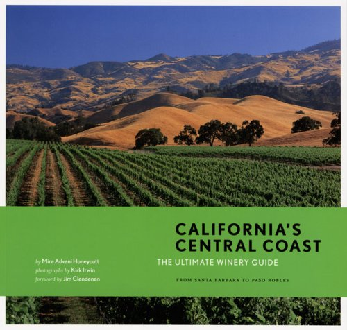 California's Central Coast: The Ultimate Winery Guide: From Santa Barbara to Paso Robles Central Coast Wineries California