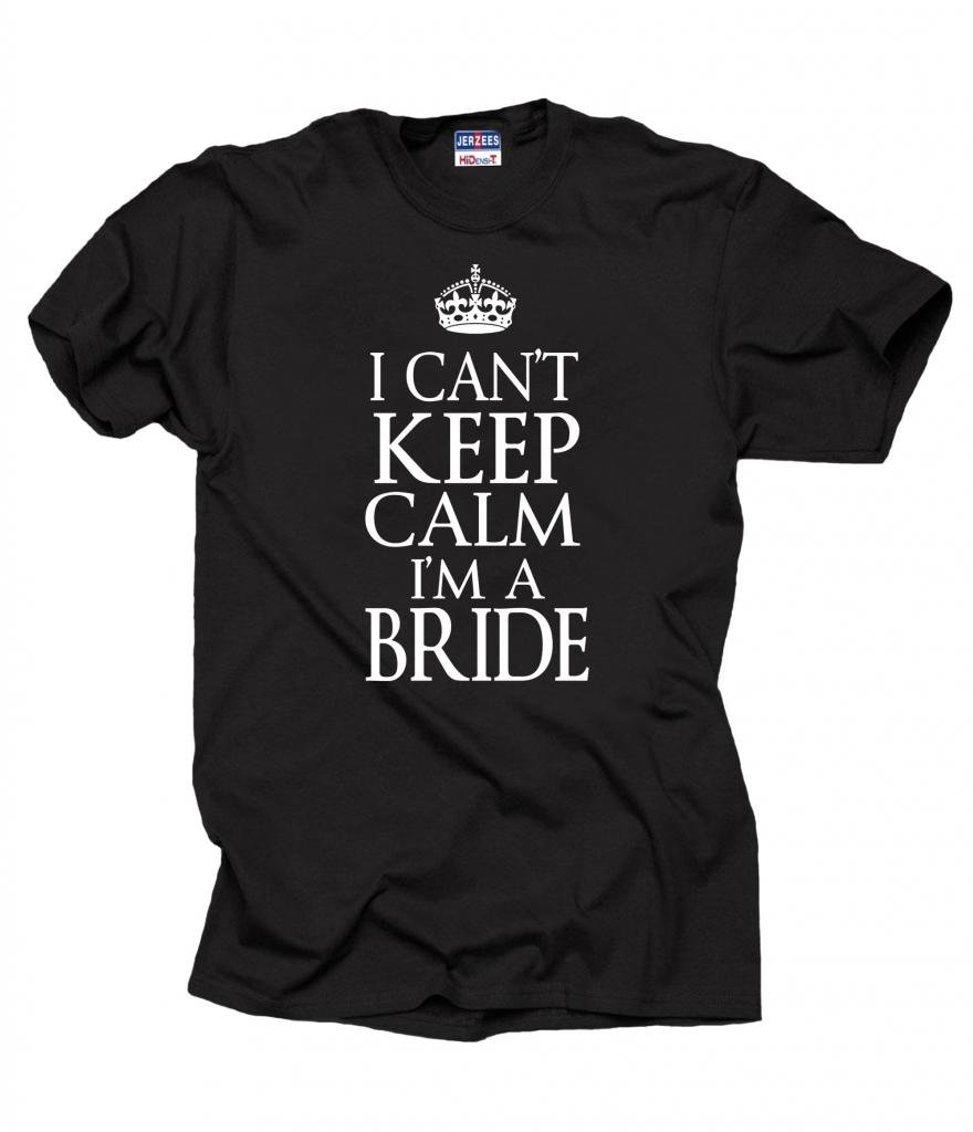 I Can't Keep Calm I'm A Bride Wedding Bridal Party T-shirt XXX-Large Black