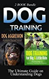 Dog Training: Dog Training For Big & Little Kids: The First Steps To Obedience Training And Beyond, & Dog Aggression: The Ultimate Guide To Understanding ... Dog Training Handbook, Dog Training Book 1)