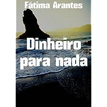 Dinheiro para nada (Portuguese Edition)