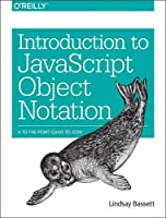Introduction to JavaScript Object Notation: A To-the-Point Guide to JSON Front Cover