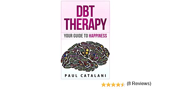 DBT Therapy: Your Guide to Happiness (Dialectical Behavioral ...