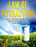 Law Of Attraction Ten Timeless Secrets To Manifest The Life Of Your Dreams (Positive Living Series - Easy to Follow Motivational Guides Stimulating ... for Happiness, Passion, Freedom & Abundance)