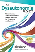 """""""The Dysautonomia Project"""" is a much needed tool for physicians, patients, or caregivers looking to arm themselves with the power of knowledge. It combines current publications from leaders in the field of autonomic disorders with explanations for do..."""