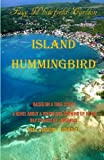 Island Hummingbird: Based on a true story:  A novel about a young girl growing up in the Bay Islands of Honduras; Utila, Roatan, Barbarat