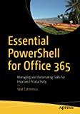 Essential PowerShell for Office 365: Managing and Automating Skills for Improved Productivity
