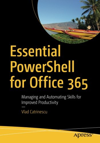 Essential PowerShell for Office 365: Managing and Automating Skills for Improved Productivity by Apress