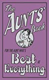 img - for The Aunts' Book: For the Aunt Who's Best at Everything (The Best At Everything) book / textbook / text book