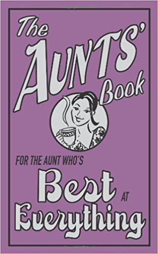 The Aunts\' Book: For the Aunt Who\'s Best at Everything (The ...