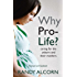 Why Pro-Life?: Caring for the Unborn and Their Mothers