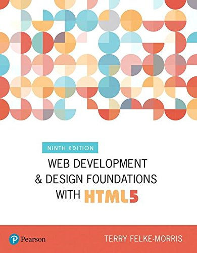 Web Development and Design Foundations with HTML5 (9th Edition) (What's New in Computer Science) by Pearson