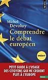 Image de Comprendre Le D'Bat Europ'en (In'dit). Petit Guide L'Usage Des Citoyens Qui Ne Croient Plus L'Europe