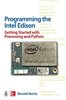 Programming the Intel Edison: Getting Started with Processing and Python Front Cover