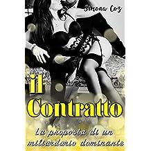 Il Contratto: la proposta di un miliardario dominante (Romanzi Rosa) (Erotico Italiano) (Dominazione e Sottomissione leggere) (Italian Edition)