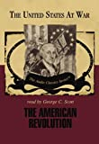 The American Revolution (Part 1 -and- Part 2) (The United States at War - Audio Classics series)