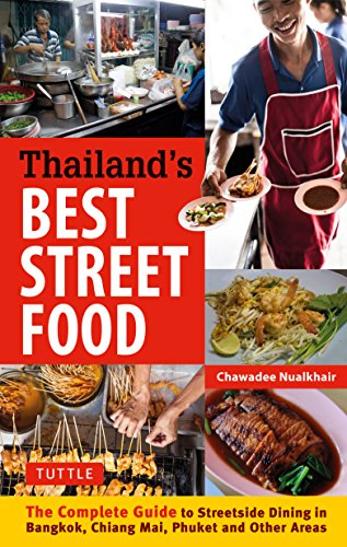 Thailand's Best Street Food: The Complete Guide to Streetside Dining in Bangkok, Chiang Mai, Phuket and Other Areas (Best Food In Thailand Bangkok)