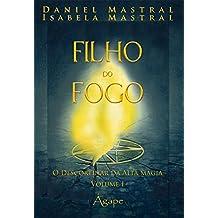 Filho do Fogo. O Descortinar da Alta Magia - Volume 1