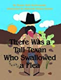 There Was a Tall Texan Who Swallowed a Flea, Susan Holt Kralovansky, 1455617172