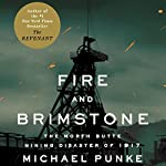 Fire and Brimstone: The North Butte Mining Disaster of 1917 | Michael Punke