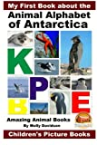 img - for My First Book about the Animal Alphabet of Antarctica - Amazing Animal Books - Children's Picture Books book / textbook / text book