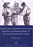 Gypsies and Orientalism in German Literature and Anthropology Ofthe Long Nineteenth Century, Saul, Nicholas, 1900755882