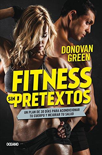 Fitness sin pretextos: Un plan de 30 dias para acondicionar tu cuerpo y mejorar tu salud (Spanish Edition) [Donovan Green] (Tapa Blanda)
