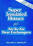 Superinsulated Houses and Air to Air Heat Exchangers, William A. Shurcliff, 0931790735