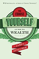 The Choose Yourself Guide To Wealth