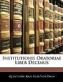 Institutionis Oratoriae Liber Decimus, Quintilian and Karl Felix Von Halm, 1141589877