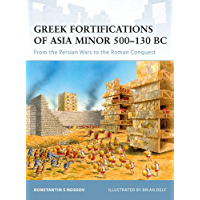Greek Fortifications of Asia Minor 500–130 BC: From the Persian Wars to the Roman Conquest (Fortress Book 90)