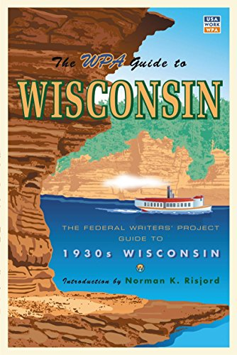 Books : The WPA Guide to Wisconsin: The Federal Writers' Project Guide to 1930s Wisconsin