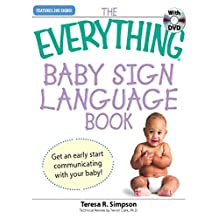 The Everything Baby Sign Language Book: Get an early start communicating with your baby! (Everything®)