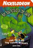 The TALE OF THE THREE WISHES ARE YOU AFRAID OF TH (ARE YOU AFRAID OF THE DARK) by John Peel (1997-05-01)