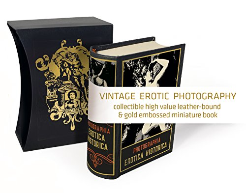 Photographia Erotica Historica - English Edition: Miniature book - Vintage Erotic Photography (collectible high value leather-bound & gold embossed miniature book) por Hans Bosch