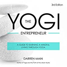 The Yogi Entrepreneur: A Guide to Earning a Mindful Living Through Yoga Audiobook by Darren Main Narrated by Jesse Dornan