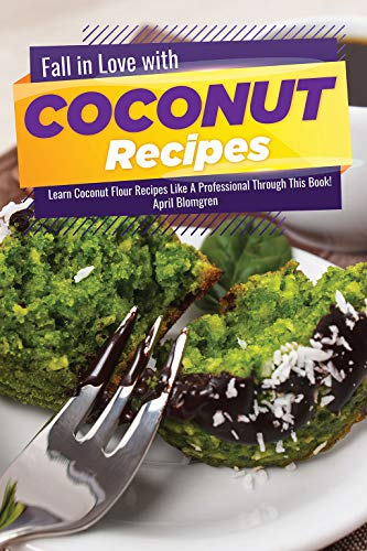 - Fall in Love with Coconut Flour Recipes: Learn Coconut Flour Recipes Like A Professional Through This Book!