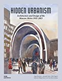 img - for Hidden Urbanism: Architecture and Design of the Moscow Metro 1935 2015 book / textbook / text book