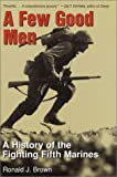 A Few Good Men: A History of the Fighting Fifth Marines by Ronald M. Brown (15-Mar-2003) Paperback