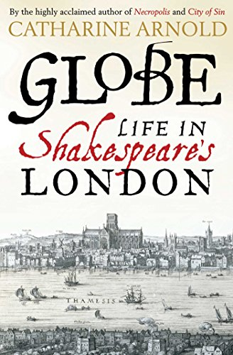 Globe: Life in Shakespeare's London (The Globe Theater History)