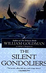 The Silent Gondoliers: A Fable by Goldman, William [01 February 2001]