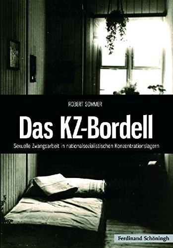 Das KZ-Bordell: Sexuelle Zwangsarbeit in nationalsozialistischen Konzentrationslagern