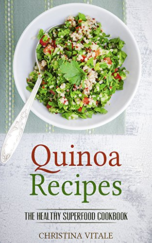 Quinoa Recipes The Healthy Superfood Cookbook , A Tasty Weight Loss Guide  for Quinoa Salad, Cooking and Baking Recipe