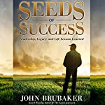Seeds of Success: Leadership, Legacy, and Life Lessons Learned   John Brubaker