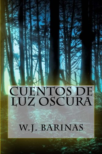 Cuentos de Luz Oscura: La otra cara de los cuentos de hadas (Spanish Edition) [W.j. Barinas] (Tapa Blanda)