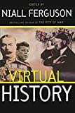 Virtual History: Alternatives And Counterfactuals