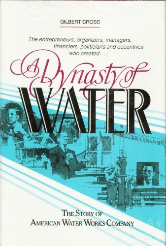 A Dynasty Of Water  The Story Of American Water Works Company